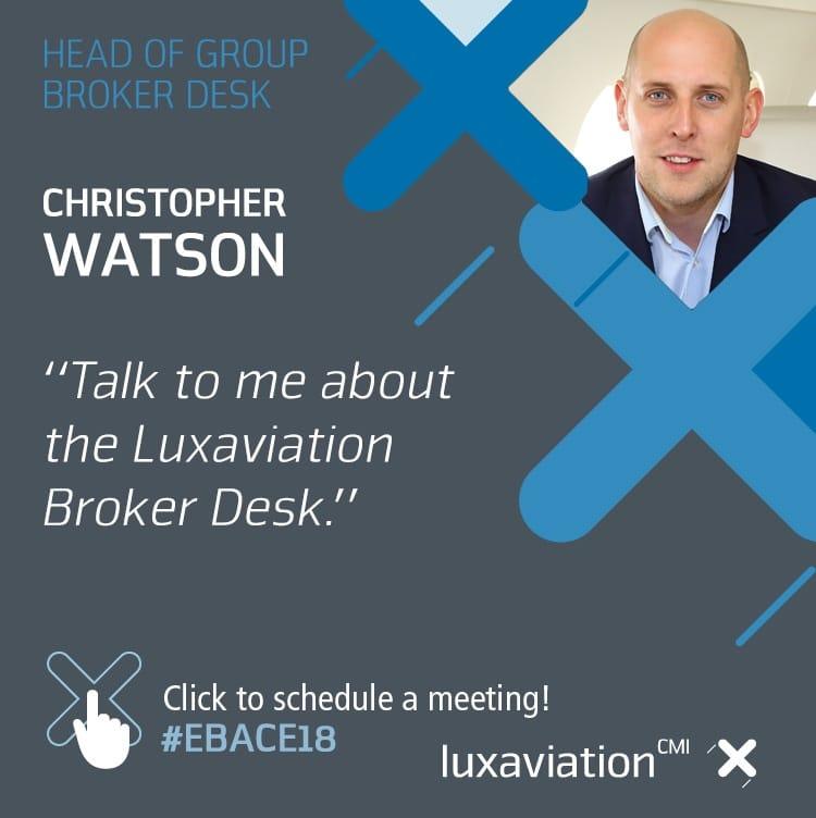 Meet Head of Group Broker Desk, Christopher Watson at EBACE 2018